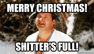 Merry Christmas! Shitter's full!  Cousin Eddie