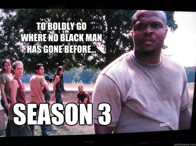 To boldly go where no black man has gone before... season 3