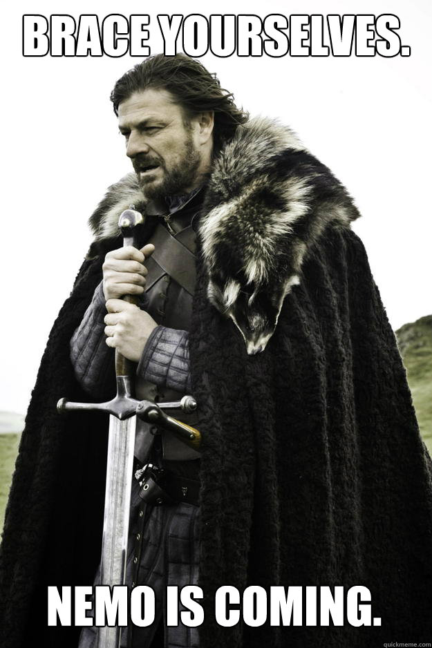 Brace yourselves. Nemo is coming. - Brace yourselves. Nemo is coming.  Winter is coming