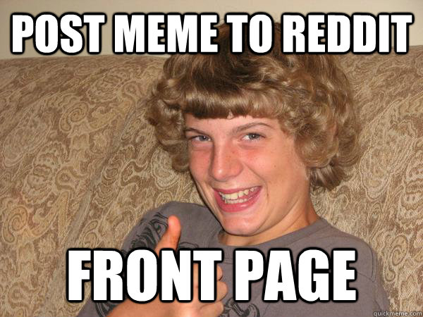 821dca6867f955ca943e49ba417ad3b098b911748bce2b9cac18518739a9b7ba post meme to reddit front page good luck brian quickmeme