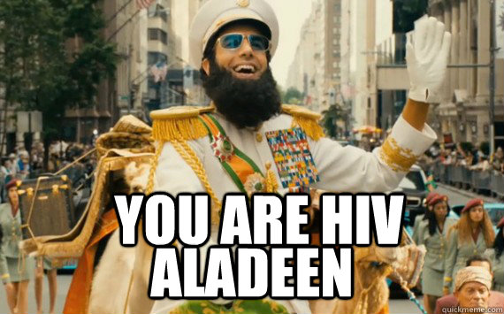 You are hiv  aladeen
