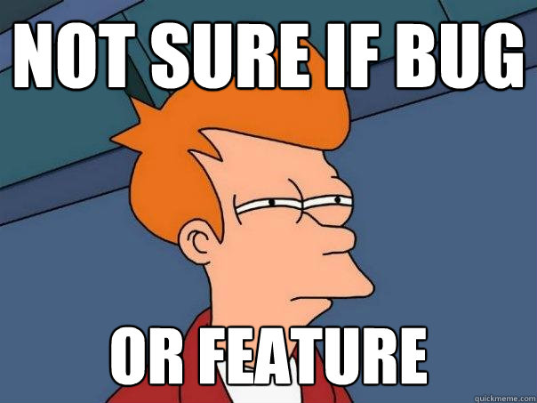 Not sure if bug or feature - Not sure if bug or feature  Futurama Fry