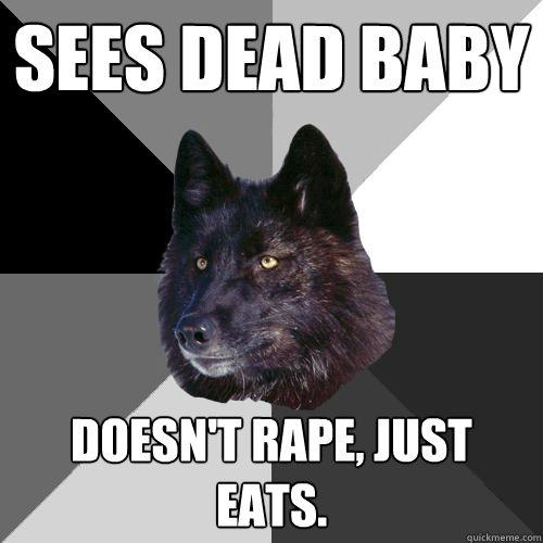 sees dead baby doesn't rape, just eats.