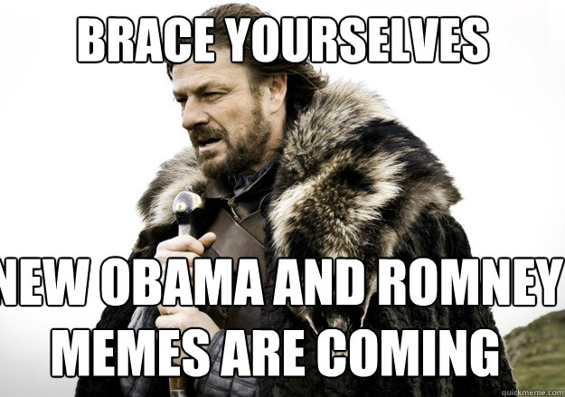 brace yourselves new obama and romney memes are coming