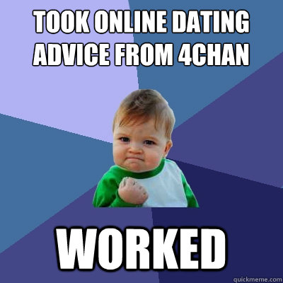 Took online dating advice from 4Chan worked - Took online dating advice from 4Chan worked  Success Kid