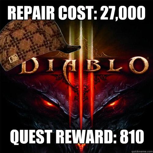 Repair cost: 27,000 gold Quest reward: 810 gold - Repair cost: 27,000 gold Quest reward: 810 gold  Scumbag Diablo 3