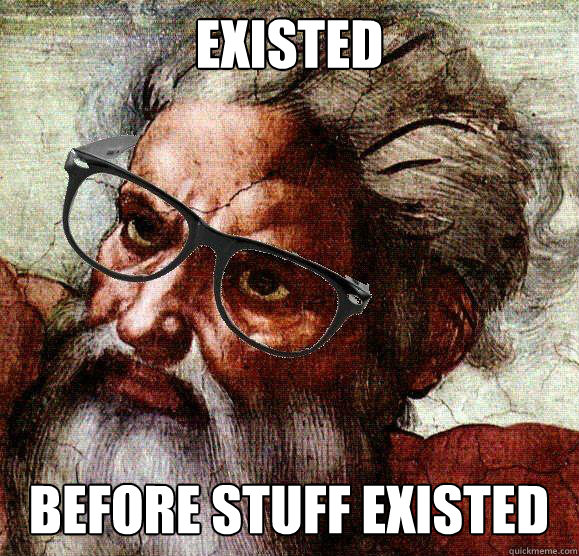 existed before stuff existed - existed before stuff existed  Hipster God