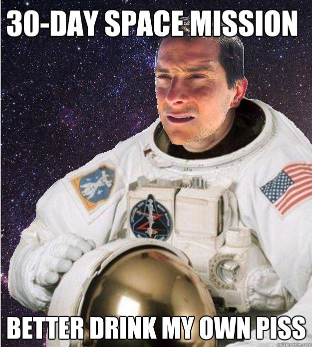 30-day space mission Better drink my own piss - 30-day space mission Better drink my own piss  Bear Grylls