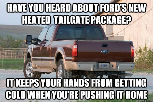 Have You heard about Ford's New Heated  Tailgate Package? It keeps your hands from getting cold when you're pushing it home - Have You heard about Ford's New Heated  Tailgate Package? It keeps your hands from getting cold when you're pushing it home  Ford Tailgate package