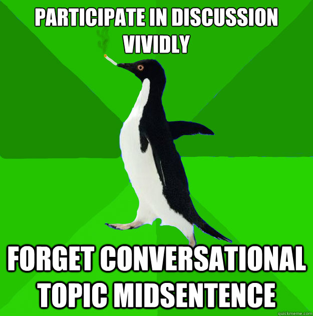 Participate in discussion vividly forget conversational topic midsentence