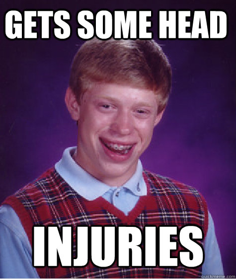 gets some head injuries - gets some head injuries  Bad Luck Brain