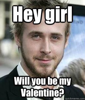 Hey girl Will you be my Valentine? - Hey girl Will you be my Valentine?  Misc