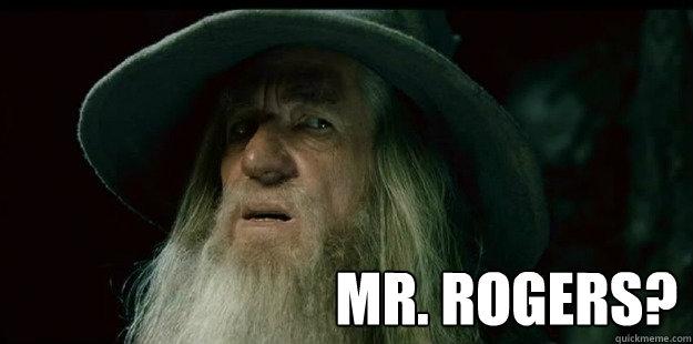 Mr. ROgers?