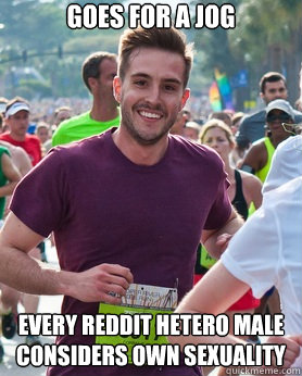 Goes for a jog Every Reddit Hetero male considers own sexuality - Goes for a jog Every Reddit Hetero male considers own sexuality  Ridiculously photogenic guy