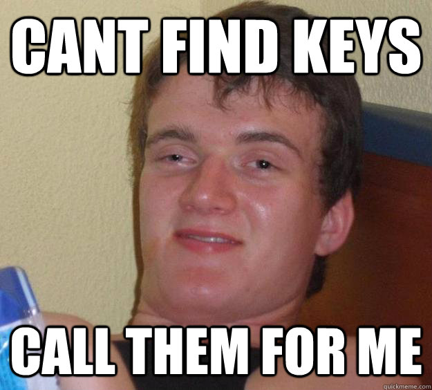 Cant find keys call them for me - Cant find keys call them for me  10 Guy
