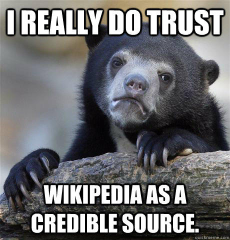 I really do trust wikipedia as a credible source. - I really do trust wikipedia as a credible source.  Confession Bear