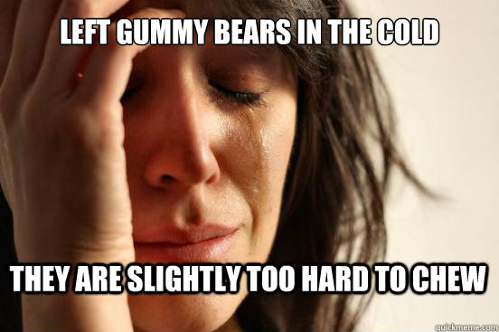 Left gummy bears in the cold they are slightly too hard to chew - Left gummy bears in the cold they are slightly too hard to chew  First World Problems