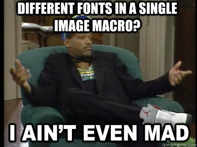 different fonts in a single image macro?   Aint Even Mad Fresh Prince