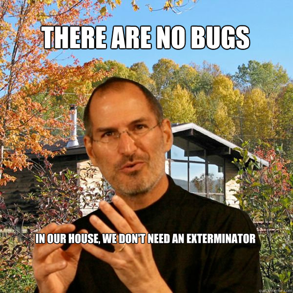 There are no bugs in our house, we don't need an exterminator