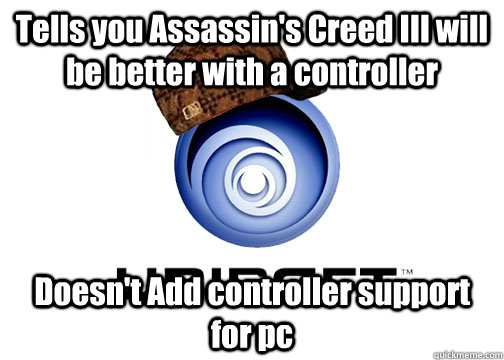 Tells you Assassin's Creed III will be better with a controller Doesn't Add controller support for pc