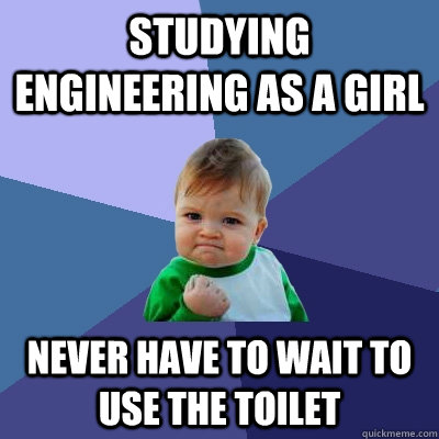 Studying engineering as a girl never have to wait to use the toilet - Studying engineering as a girl never have to wait to use the toilet  Success Kid