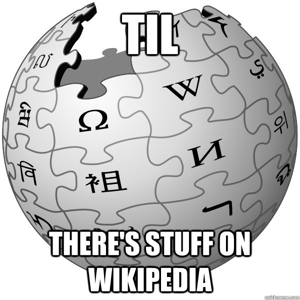 TIL there's stuff on wikipedia - TIL there's stuff on wikipedia  WIKIPEDIA