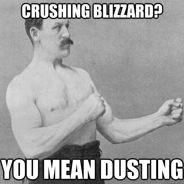 Crushing Blizzard? You mean dusting - Crushing Blizzard? You mean dusting  overly manly man