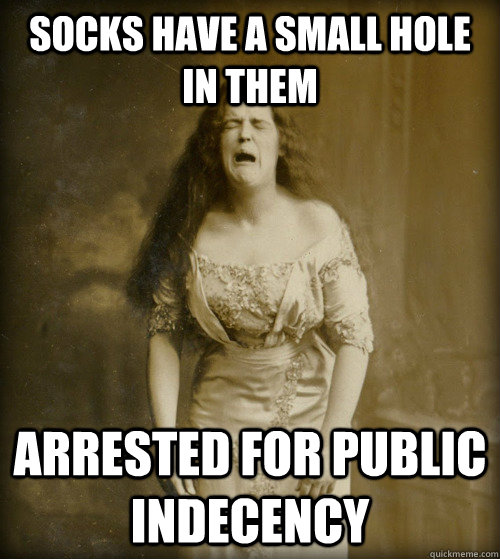 Socks have a small hole in them arrested for public indecency - Socks have a small hole in them arrested for public indecency  1890s Problems