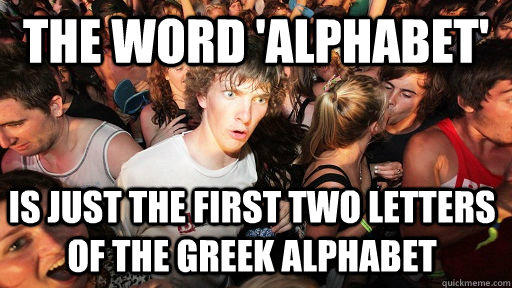 The word 'Alphabet' is just the first two letters of the greek alphabet - The word 'Alphabet' is just the first two letters of the greek alphabet  Sudden Clarity Clarence