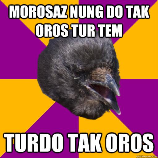 Morosaz nung do tak oros tur tem turdo tak oros