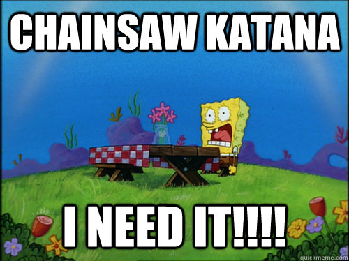 CHAINSAW KATANA I NEED IT!!!!
