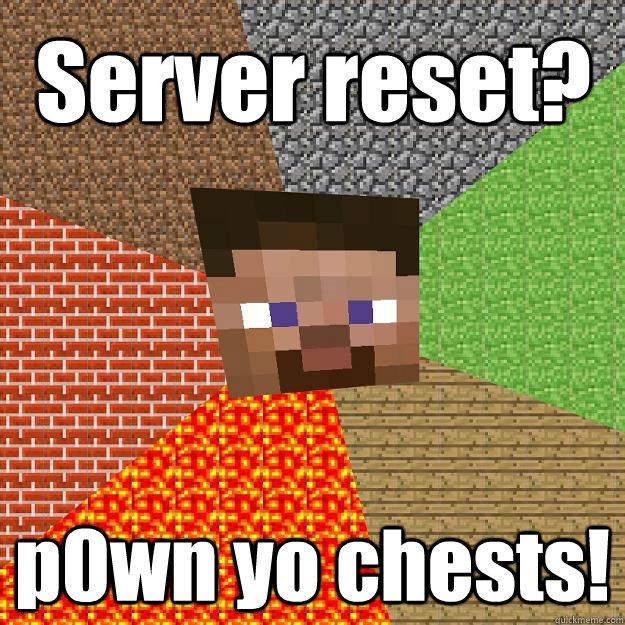 Server reset? p0wn yo chests! - Minecraft - quickmeme