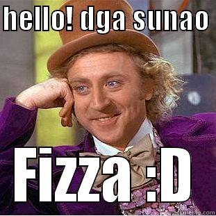 HELLO! DGA SUNAO  FIZZA :D Condescending Wonka