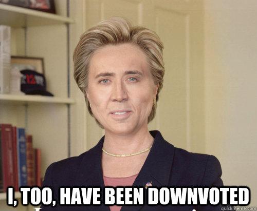 I, too, have been downvoted -  I, too, have been downvoted  Misc