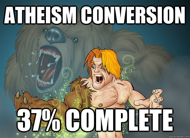atheism conversion 37% complete - atheism conversion 37% complete  After 2 Weeks on Reddit...