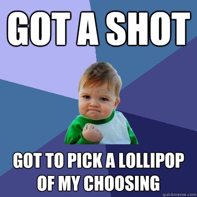 Got a shot Got to pick a lollipop of my choosing - Got a shot Got to pick a lollipop of my choosing  Success Kid