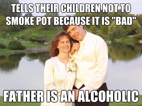 tells their children not to smoke pot because it is