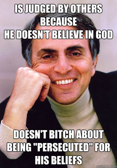 Is judged by others because he doesn't believe in god doesn't bitch about being