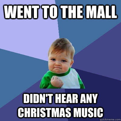 Went to the mall didn't hear any Christmas music  - Went to the mall didn't hear any Christmas music   Success Kid