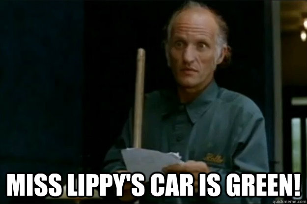 Miss Lippy's car is green! -  Miss Lippy's car is green!  Billy Madison Janitor