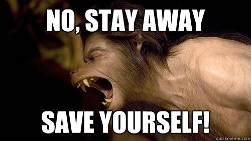 NO, STAY AWAy Save yourself! - NO, STAY AWAy Save yourself!  Considerate Werewolf