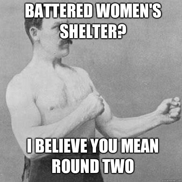 Battered Women's Shelter? I believe you mean round two - Battered Women's Shelter? I believe you mean round two  Misc