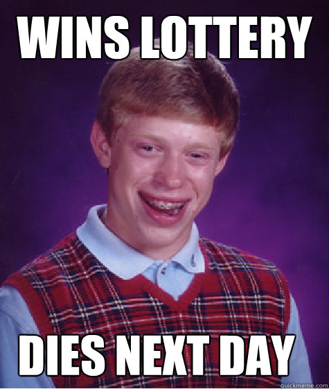 Wins lottery dies next day - Wins lottery dies next day  Bad Luck Brian