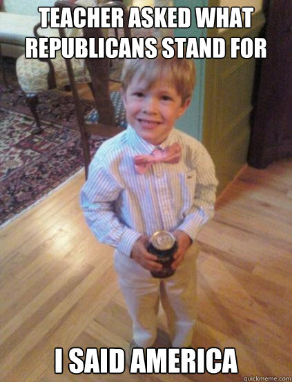 Teacher asked what Republicans stand for I said America  Fraternity 4 year-old