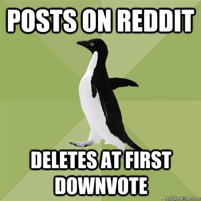 Posts on reddit deletes at first downvote - Posts on reddit deletes at first downvote  Socially Average Penguin