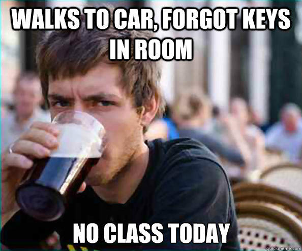 Walks to car, forgot keys in room No class today