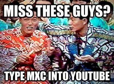 Miss These Guys Type Mxc Into Youtube Misc Quickmeme