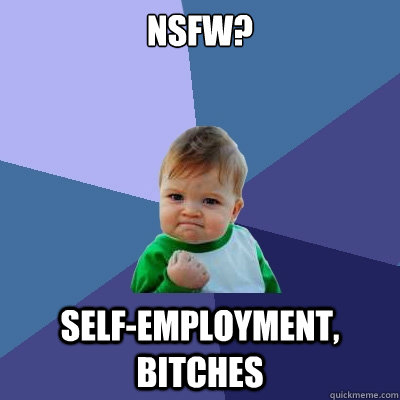 NSFW? Self-Employment, bitches - NSFW? Self-Employment, bitches  Success Kid