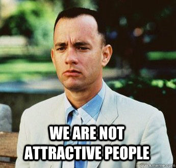 We are not      attractive people -  We are not      attractive people  forrest gump jenny
