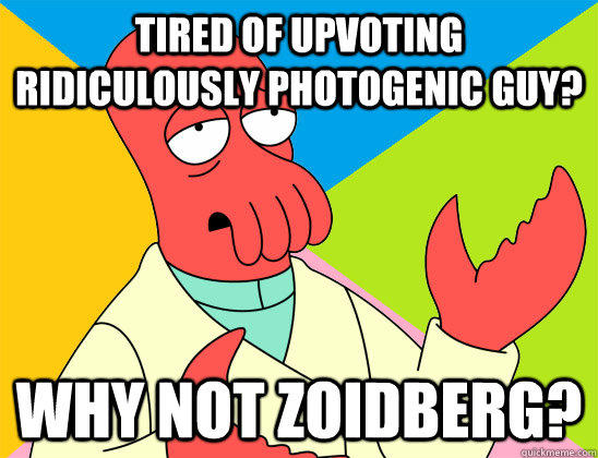 Tired of upvoting Ridiculously Photogenic Guy? why not zoidberg?  Futurama Zoidberg